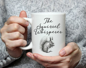 The Squirrel Whisperer Coffee Mug | Squirrel Coffee Mug | Funny Coffee Mug | Unique Coffee Mug | Quote Mug | Coffee Mugs with Sayings