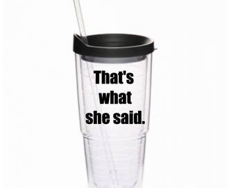"""Office Inspired """"That's what she said"""" 24oz Tumbler"""