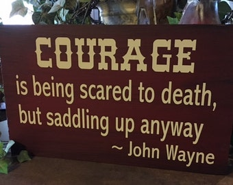 Wood shabbie cowboy western Courage quote John Wayne sign funny  sign chalk paint handmade primitive decor wood