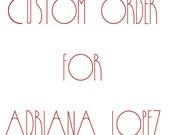 Custom order for Adriana Lopez.