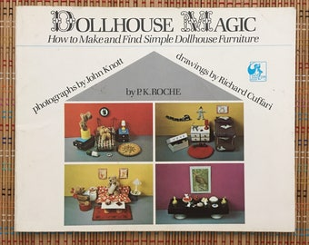 Dollhouse Magic--How to Make and Find Simple Dollhouse Furniture:  Vintage 1977 Resource Book