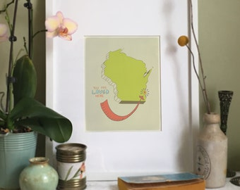 You Are Loved Here - WISCONSIN personalized map ( 8x10 Fine Art Print )