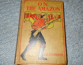 On the Amazon or The Cruise of the Rambler by C A Stephens Hurst as recorded by Wash & Co 1800s Vintage Book Exploration Travel Hudson Bay