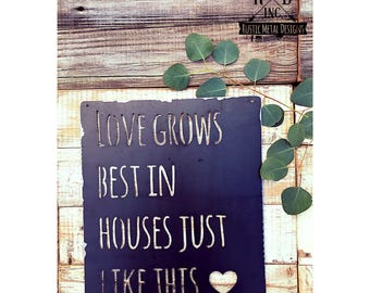 Love Grows Best Metal Sign ~ Bare Metal Finish