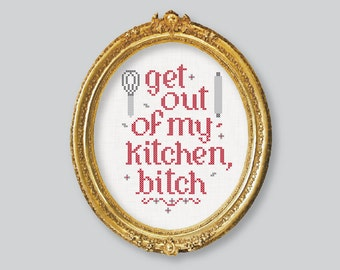 DIY Get out of my kitchen, bitch / embroidery Cross Stitch .pdf / Instant Download