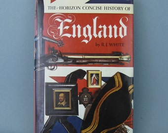 The Horizon Concise History of England  by R. J.  White - Vintage hardcover book - 1971- First Edition -Survey of English history
