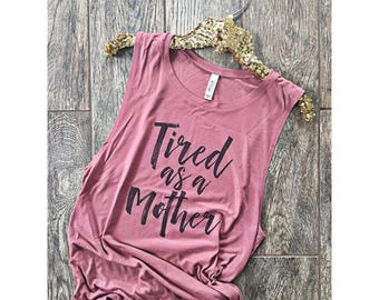 Tired as a Mother cute Motherhood muscle tank top . Flowy tank top . Pregnancy gift . Postpartum gift .