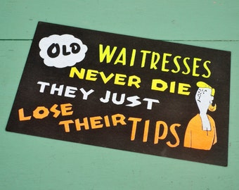Vintage Black Neon Sign Funny Humorous Joke Old Waitress Server Tips Diner Restaurant White Yellow Orange Cardstock Paper Poster