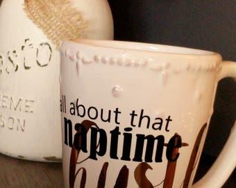 All about that NAPTIME HUSTLE! coffee/tea mug