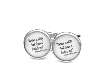 Shakespeare Cufflinks, Better a Witty Fool Than a Foloish Wit Quote, Wedding CuffLinks, Father's Day, Gifts for Him, Shakespeare Quotes,