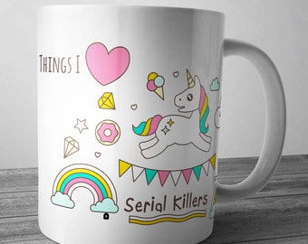 Cute Things I Love Coffee Mug Unicorns Diamonds SERIAL KILLERS Donuts Love Hearts Adult Shocking Gift Cup Cutsie Goth Metal Emo Kitsch