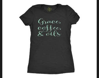 Essential Oil, T-Shirt, Women, Clothing, Gift - Grace, coffee, and essential oils - this shirt tells the world you have it all.
