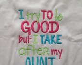 ON SALE I try to be good but I take after my Aunt, dad, mom, uncle, etc monogrammed embroidered saying shirt applique Toddlers, Girls, Boys