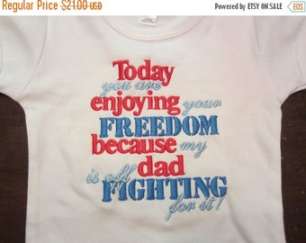 20% OFF Entire Shop Today you are enjoying your FREEDOM because my dad is off FIGHTING for it! Custom embroidered saying shirt or one piece