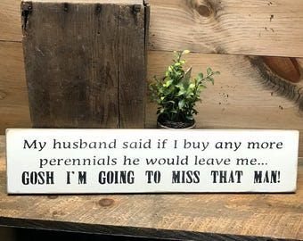 Funny Wood Gardner Sign, My Husband Said If I Buy, Humorous garden sign, Wood Sign Saying, Garden decor, Funny Wood Sign, Buy Anything
