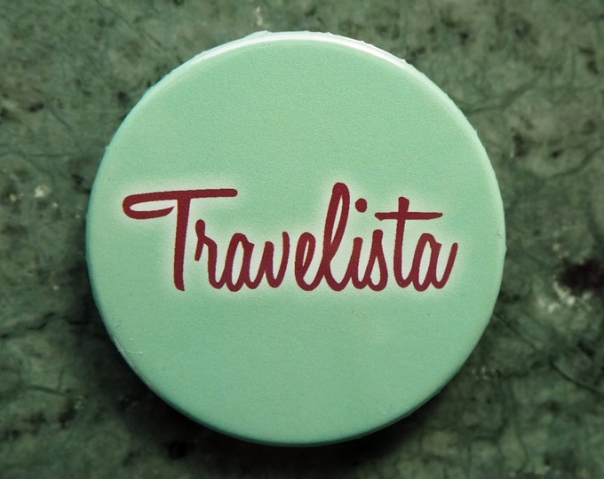 Pinback Button, Travelista, Ø 1.5 Inch Badge, fun, whimsical,