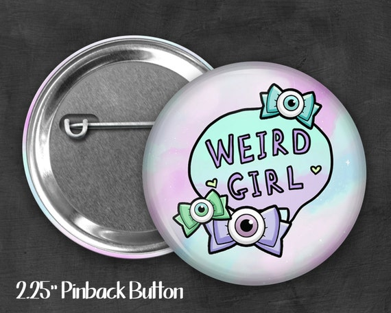 "2.25"" Weird Girl Pinback Button, Geek Button, Geekery, Button, Kawaii Button, Badges, Flare, Fairy Kei, Lolita, Pastel Goth"