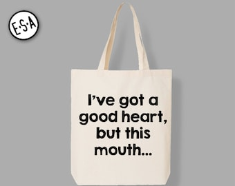 I've Got A Good Heart, But This Mouth...  Reusable Grocery Market Tote. Groceries. Bag. Bridesmaid Bag.