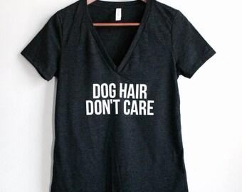 Dog Hair Don't Care Shirt - Dog Shirt - Dog Owner Shirt - Dog Lover Shirt - Cat Hair Don't Care - Cat Shirt - Cat Lover Shirt