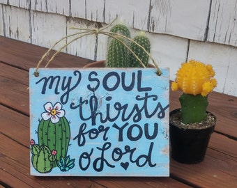 Cactus Wooden Sign, Scripture Wall Art, My Soul Thirsts For You O Lord, Cactus Decor, Reclaimed Wood Sign