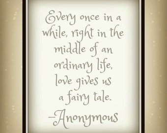 Every once in a while, right in the middle of an ordinary life, love gives us a fairy tale - Disney Quote - Quote Printable - Love quote