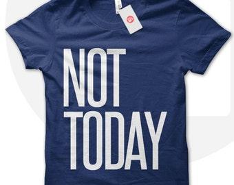 NOT TODAY tshirt, fashion tshirt, fashion t-shirt, gift for teenage girl, teens tshirt, teen t-shirt, hipster tshirt, modelling t-shirt