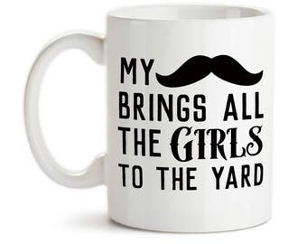 Coffee Mug, My Mustache Brings All The Girls To The Yard, My Stache, Funny, Humor, Trendy, Mustache Gift, Gift Idea, Large Coffee Cup