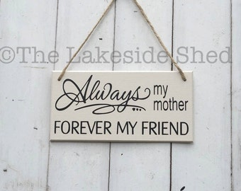 """Cream Hanging wooden plaque/sign """"Always my mother, forever my friend""""  Mum Mother Mom Wife Best Friend gift"""