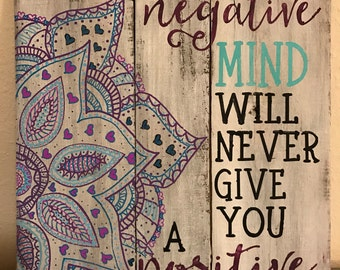 A negative mind will never give you a positive life rustic hand painted reclaimed wood sign