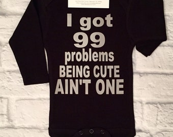 Baby Boy Clothes, I Got 99 Problems Being Cute Ain't One, 99 Problems Bodysuits, Boys Shirts, Boys Bodysuits, Baby Shower Gifts