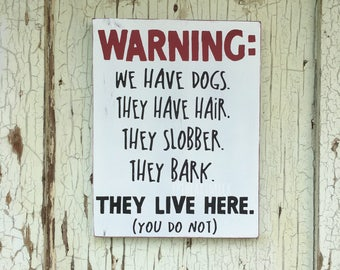 """WARNING: We Have Dogs. They Have Hair. They Slobber. They Bark. They Live Here. (You Do Not) 9"""" x 12"""" Wood Sign"""