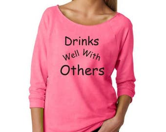 Ladies' Drinks Well With Others Slouchy T-Shirt