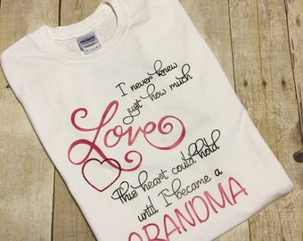 Grandma Love Shirt; Vinyl/HTV; I never knew how much love this heart could hold until I became a Grandma Shirt; Gift