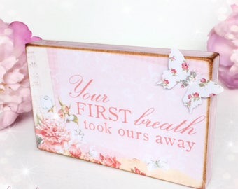 Your first breath took ours away...Wooden Standing Plaque...