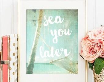 75% OFF SALE - Sea You Later - 8x10 Seaside Decor, Art Print, Inspirational Quote, Beach Prints, Printable Art, Summer Decor