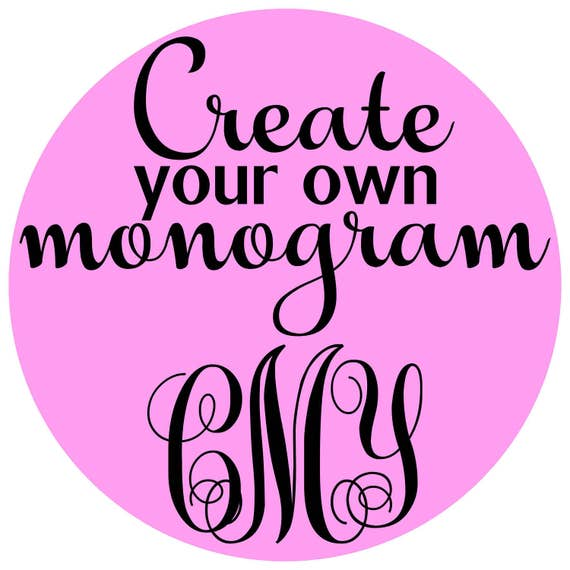 Create Your Own Monogram You Pick The Size Font And Color