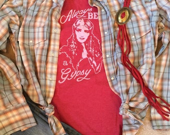 Always be a Gypsy, softest T you will ever own....Blame it on my Gypsy Soul.