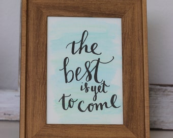"""watercolor quote """"The Best is Yet to Come"""" 5x7"""