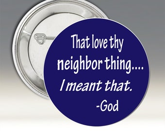 That Love Thy Neighbor Thing Button; Pro Diversity Button; Love Thy Neighbor Button; Humorous Button; Sassy Button