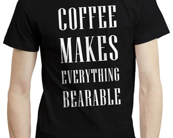 Coffee Makes Everything Gift Present Idea Funny Quote Mens T shirt Tshirt Tee
