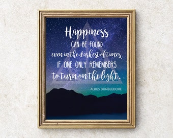 Harry Potter Quote | Happiness can be found even in the darkest of times - Dumbledore INSTANT DOWNLOAD