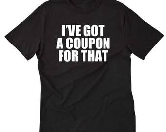I've Got A Coupon For That T-shirt Funny Coupons Couponing Gift Idea Tee Shirt