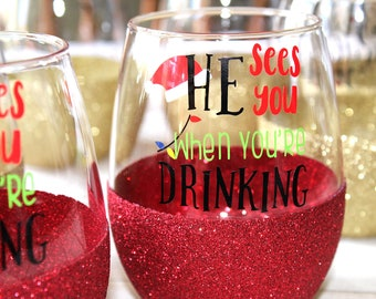 Christmas Wine Glass / Christmas Gift for Her / Funny Christmas Wine Glass / Glitter Wine Glass / He Sees You When You're Drinking Glass