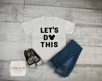 Let's Do this Disney Shirt / Family Disney Vacation Shirt /  Mickey and Minnie / Disney Matching Shirts / Disneyland / Disney World