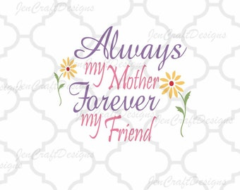 Always My Mother Forever My Friend svg Motehrs day Quote SVG Cutting File for Silhouette, Cricut SVG, Eps, Png, Ai, Jpg, Dxf