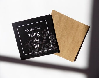 Scrubs TV Show - You're the Turk to my JD - Funny Friendship Card - Best Friends - Friendship - Greeting Cards - Netflix - JD and Turk