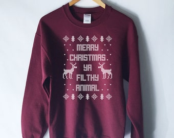 Merry Christmas Ya Filthy Animal Ugly Christmas Sweatshirt - Holiday Sweatshirt - Ugly Christmas Sweatshirt - Funny Christmas Sweaters