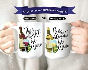 This Might Be Wine Mug - Funny Wine Mug - Probably Wine Mug - Wine Coffee Mug - Might Be Wine Cup - Wine Coffee Cup - Funny Wine Cup