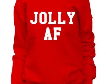 JOLLY AF. Jolly Af Sweatshirt. Jolly Af Shirt. Jolly Af T-shirt. Jolly Af Sweater. Funny Christmas Sweatshirt