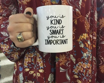 The Help Mug / You is Kind, You is Smart, You is Important / Inspirational Quotes / Christmas gift